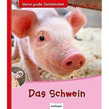 Das Schwein (Meine große Tierbibliothek)