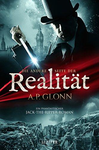 Die andere Seite der Realität: ein phantastischer Jack-the-Ripper-Roman