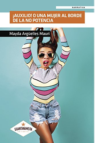 ¡Auxilio! o una mujer al borde de la no potencia por Mayda  Argüelles Mauri