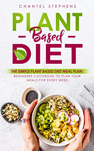 Plant-Based Diet: The Simple Plant Base Diet Meal Plan: Beginners Cookbook to Plan Your Meals for Every Week (weight loss solution 3) (English Edition)