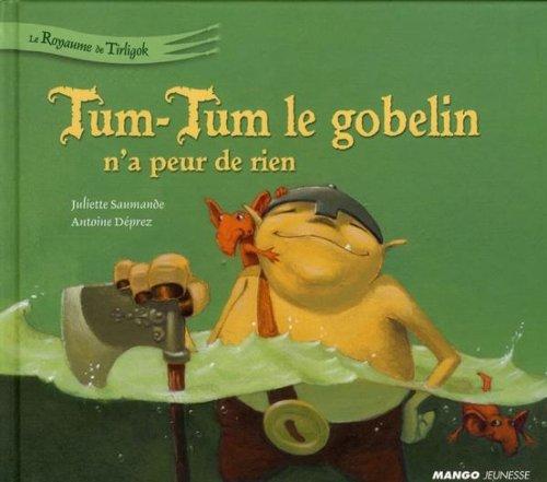 tum-tum-le-gobelin-na-peur-de-rien-le-royaume-de-tirligok