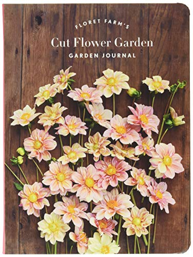 Floret Farm's Cut Flower Garden Garden Journal (Journals) -