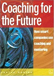 Coaching for the Future: How smart companies use coaching and mentoring