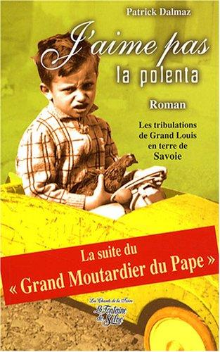 J'aime pas la polente... : Les chants du coeur de Grand Louis sous le ciel de Savoie
