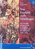 Von Kronach nach Nördlingen. Der Dreißigjährige Krieg in Franken, Schwaben und der Oberpfalz 1631-1635 - Peter Engerisser