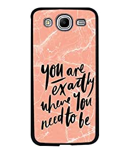 PrintVisa You Are Exactly Where You Need To Be High Gloss Designer Back Case Cover for Samsung Galaxy Mega 5.8 I9150 :: Samsung Galaxy Mega Duos 5.8 I9152
