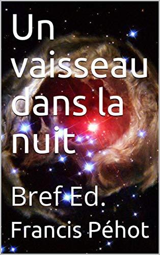 Télécharger Un vaisseau dans la nuit: Bref Ed. livres PDF gratuits