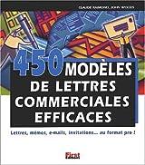 450 modèles de lettres commerciales efficaces : Lettres, mémos, e-mails, invitations, au format pro !