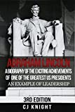 Abraham Lincoln: A Biography of the Exciting Achievements of one of the Greatest US Presidents; An Example of Leadership