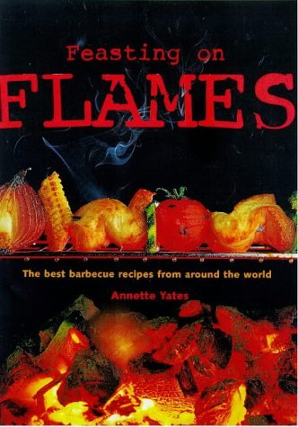 Feasting on Flames: Barbecue Recipes for the Great Outdoors by Annette Yates (28-Aug-1998) Paperback