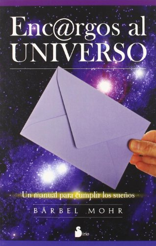 ENCARGOS AL UNIVERSO: UN MANUAL PARA CUMPLIR LOS SUEÑOS (2008) por BÄRBEL MOHR