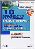 10 collaboratori professionali sanitari-infermieri. Categoria D. Azienda ospedaliera G. Brotzu Cagliari. Manuale completo per la preparazione al concorso