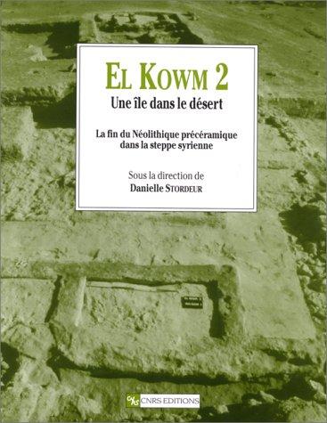 El Kowm 2, une île dans le désert : La fin du Néolithique précéramique dans la steppe syrienne
