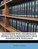Alexander Von Humboldt's Reisen Im Europäischen Und Asiatischen Russland (German Edition) - Hermann Kletke