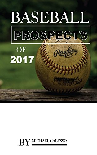 Baseball Prospects of 2017 (English Edition) por Michael Galesso