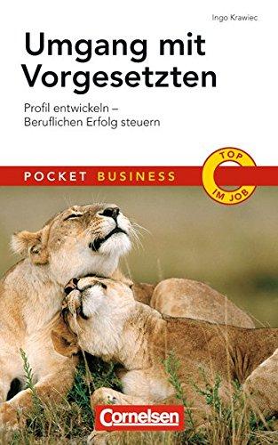 Umgang mit Vorgesetzten: Profil entwickeln - Beruflichen Erfolg steuern (Cornelsen Scriptor - Pocket Business)