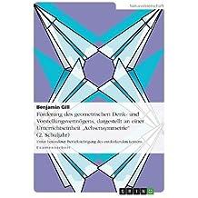 Förderung des geometrischen Denk- und Vorstellungsvermögens, dargestellt an einer Unterrichtseinheit Achsensymmetrie (2. Schuljahr): Unter besonderer Berücksichtigung des entdeckenden Lernens