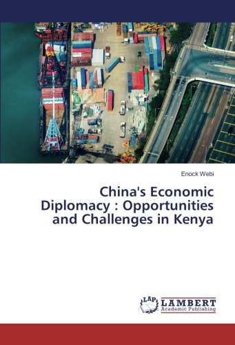 China's Economic Diplomacy : Opportunities and Challenges in Kenya