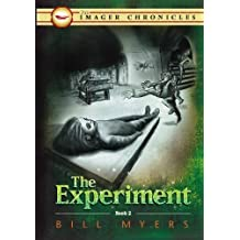 The Experiment (Book Two) (The Imager Chronicles) by Bill Myers (2009-11-16)