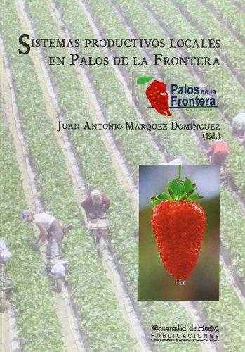 Descargar Libro Sistemas productivos locales en Palos de la Frontera (Collectanea) de Juan Antonio Márquez Domínguez