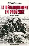 Le Débarquement en Provence : 15 août 1944 par Lamarque