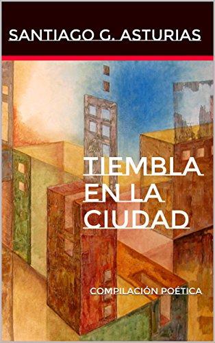 Tiembla en la ciudad: Compilación poética (Antologética nº 1) por Santiago G. Asturias