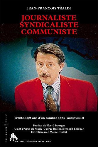 Journaliste Syndicaliste Communiste : Trente-sept ans d'un combat dans l'audiovisuel