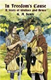 In Freedom's Cause: A Story of Wallace and Bruce (Dover Children's Classics)