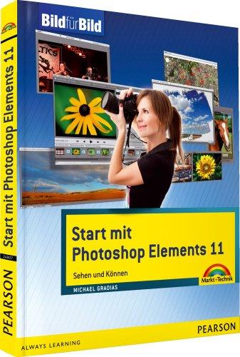 Start mit Photoshop Elements 11 - mit Bildern lernen: Sehen und Können (Bild für Bild)