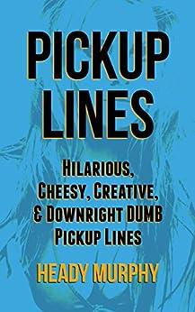 PICKUP LINES: Hilarious, Creative, Cheesy, & Downright DUMB Pickup Lines (English Edition) par [Murphy, Heady]