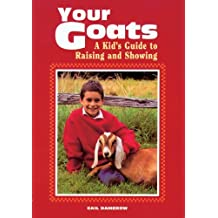 Your Goats: A Kid's Guide to Raising and Showing by Gail Damerow (1993-01-08)