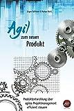 Agil zum neuen Produkt: Produktentwicklung über agiles Projektmanagement effizient steuern