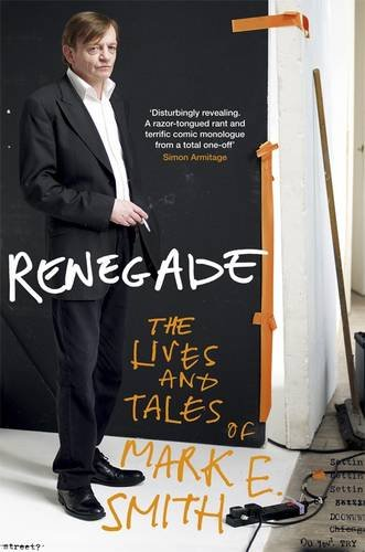 Renegade: The Lives and Tales of Mark E. Smith por Mark E. Smith