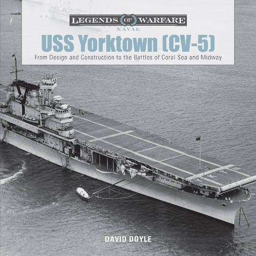 uss-yorktown-cv-5-from-design-and-construction-to-the-battles-of-coral-sea-and-midway