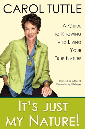 It's Just My Nature! A Guide To Knowing and Living Your True Nature