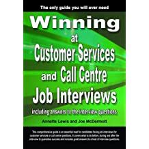 Winning at Customer Services and Call Centre Job Interviews Including Answers to the Interview Questions