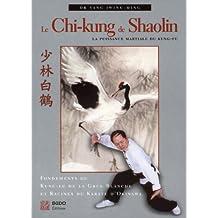 Le Chi-kung de Shaolin : La puissance martiale du Kung-fu