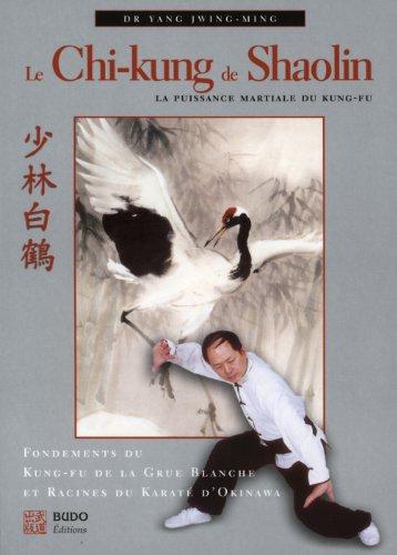 Le Chi-kung de Shaolin : La puissance martiale du Kung-fu par Jwing-Ming Yang