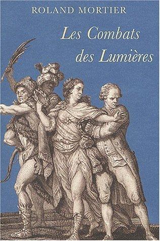 Les Combats des Lumières : Recueil d'études sur le dix-huitième siècle