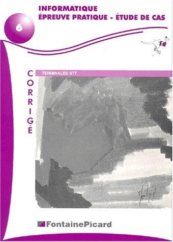 Informatique Epreuve pratique - Etude de cas Terminales STT. : Corrigé, avec 2 disquettes