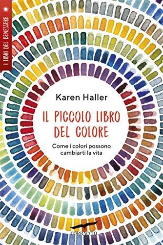 Il piccolo libro del colore: Come i colori possono cambiarti la vita