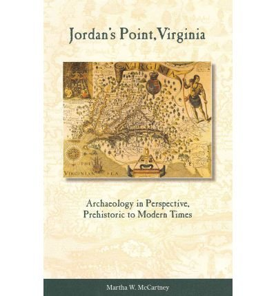 [( Jordan's Point, Virginia: Archaeology in Perspective, Prehistoric to Modern Times )] [by: Martha W McCartney] [Nov-2011]