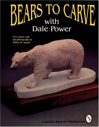 Bears to Carve with Dale Power (A Schiffer Book for Woodcarvers)