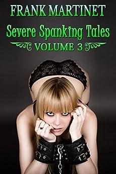 Severe Spanking Tales: Volume 3 (English Edition) di [Martinet, Frank]