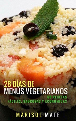 Descargar Libro 28 días de menús vegetarianos. 68 recetas fáciles, sabrosas y económicas de Marisol Mate Jiménez