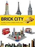 Brick City: Global Icons to Make from Lego (Brick...Lego)