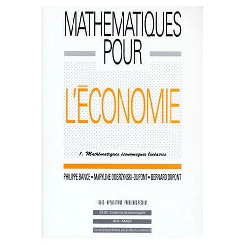 Mathématiques pour l'économie : Tome 1, Mathématiques économiques linéaires