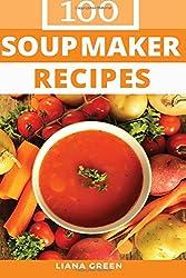 Soup Maker Recipe Book: 100 Delicious & Nutritious Soup Recipes