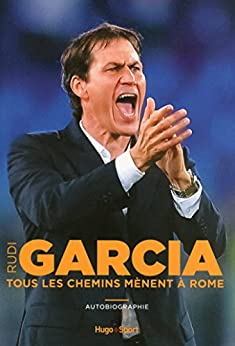 Rudi Garcia - Tous les chemins mènent à Rome par [Garcia, Rudi]