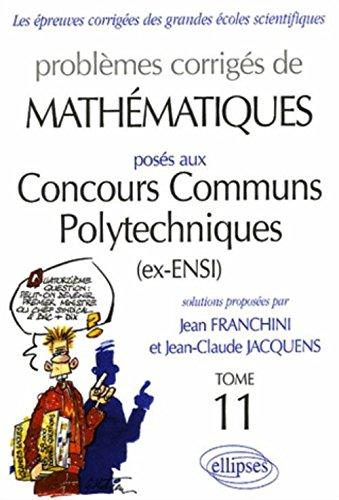 Problèmes corrigés de mathématiques posés aux Concours Communs Polytechniques Tome 11